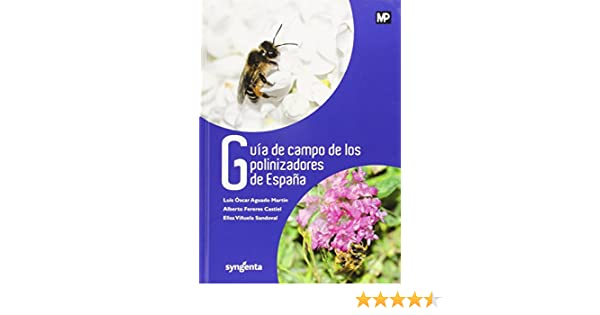 Guía de campo de los polinizadores de España Biología: Amazon.es: AGUADO MARTÍN, LUIS OSCAR, Viñuela Sandoval , Elisa, Fereres Castiel , Alberto: Libros