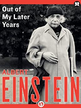 Out of My Later Years: The Scientist, Philosopher, and Man Portrayed Through His Own Words by [Einstein, Albert]
