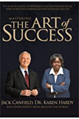 Mastering The Art of Success: The World's Leading Entrepreneurs and Professionals Reveal Their Secrets for Achieving Mastery in Business and Life Kindle Edition