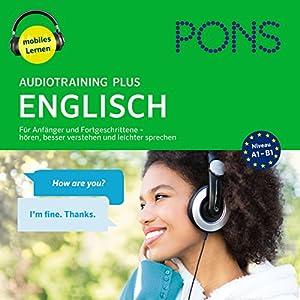 PONS Audiotraining Plus - Englisch: Für Anfänger und Fortgeschrittene Hörbuch