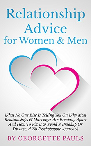 Relationship Advice for Women & Men: What No One Else Is Telling You On Why  Most Relationships & Marriages Are Breaking Apart And How To Fix It &