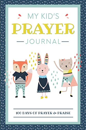 My Kid's Prayer Journal: 100 Days of Prayer & Praise: Children's Journal to Inspire Conversation & Prayer with -