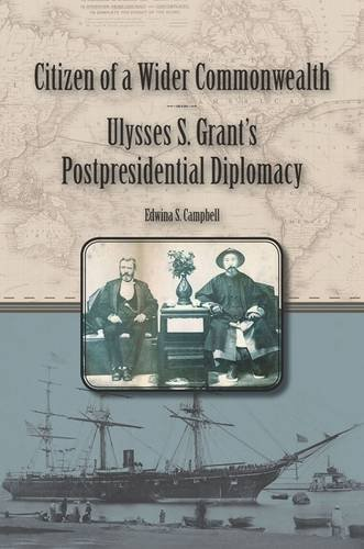 Citizen of a Wider Commonwealth: Ulysses S. Grant's Postpresidential Diplomacy (World of Ulysses Grant)