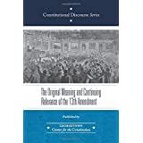 The Original Meaning and Continuing Relevance of the Thirteenth Amendment (Constitutional Discourse)