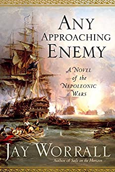 Any Approaching Enemy: A Novel of the Napoleonic Wars by [Worrall, Jay]