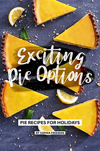 (Exciting Pie Options: Pie Recipes for Holidays)