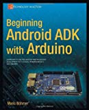 Beginning Android ADK with Arduino, Mario Böhmer, 1430241977