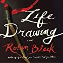 Life Drawing: A Novel Audiobook by Robin Black Narrated by Cassandra Campbell