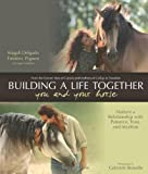 Building a Life Together--You and Your Horse: Nurture a Relationship with Patience, Trust and Intuition