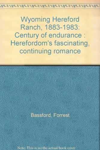 - Wyoming Hereford Ranch, 1883-1983: Century of endurance : Herefordom's fascinating, continuing romance