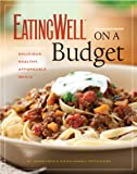 EatingWell on a Budget: 140 Delicious, Healthy, Affordable Recipes: Amazing Meals for Less Than $3 a Serving