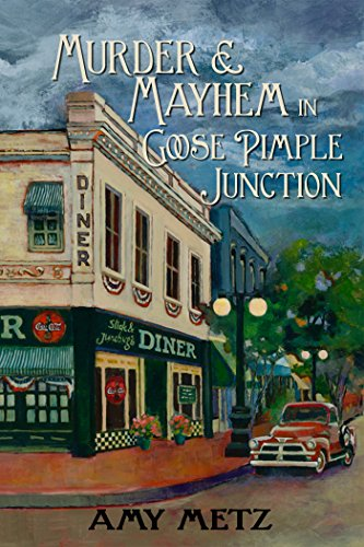 Book: Murder & Mayhem in Goose Pimple Junction by Amy Metz