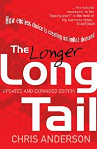 The Longer Long Tail: How Endless Choice is Creating Unlimited Demand by Chris Anderson (2009-07-02)