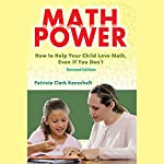 Math Power: How to Help Your Child Love Math, Even If You Don't | Patricia Clark Kenschaft