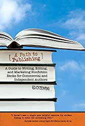 A Path to Publishing: A Guide to Writing, Editing, and Marketing Nonfiction Books for Commercial and Independent Authors