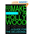 How to Make It in Hollywood: A Guide for the Delusional