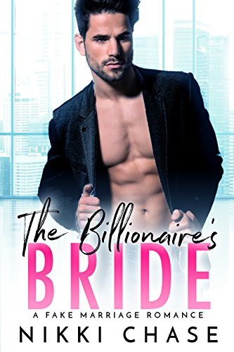 The Billionaire's Bride: A Fake Marriage Romance by [Chase, Nikki]