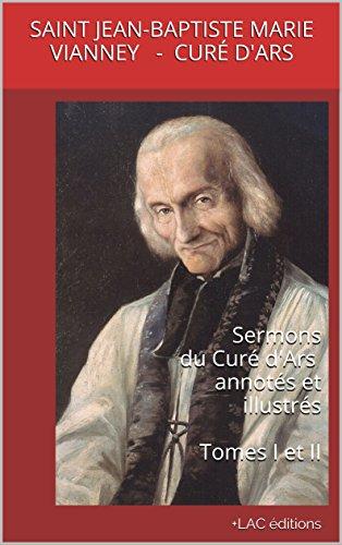 Sermons du Curé d'Ars annotés et illustrés  TOMES I et II: Collection