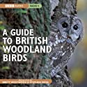 A Guide to British Woodland Birds Audiobook by Stephen Moss Narrated by Stephen Moss, Brett Westwood