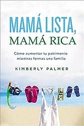 Mamá lista, mamá rica: Cómo aumentar tu patrimonio mientras formas una familia (Spanish Edition)