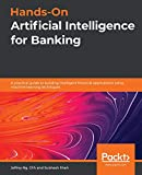 Hands-On Artificial Intelligence for Banking: A practical guide to building intelligent financial applications using machine learning techniques