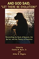 """And God said, """"Let there be evolution!"""": Reconciling the Book of Genesis, the Qur'an, and the Theory of Evolution Paperback"""