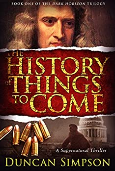 The History of Things to Come (The Dark Horizon Trilogy Book 1) by [Simpson, Duncan]