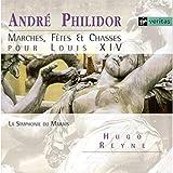 André Philidor - Marches, Fêtes & Chasses pour Louis XIV