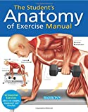 The Student's Anatomy of Exercise Manual: 50 Essential Exercises Including Weights, Stretches, and Cardio