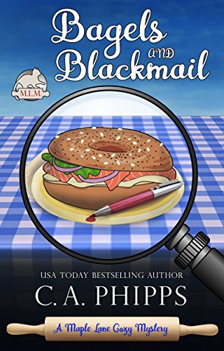 Bagels and Blackmail: A Maple Lane Cozy Mystery (The Maple Lane Cozy Mysteries) by [Phipps, C. A.]