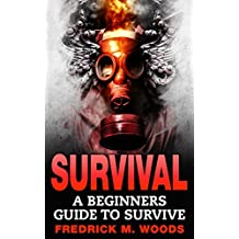 SURVIVAL: A Beginners Guide to Survive (Survival guide, Survival, Survivalist, Prepper, Prepping, Survival Book, Prepper Book)