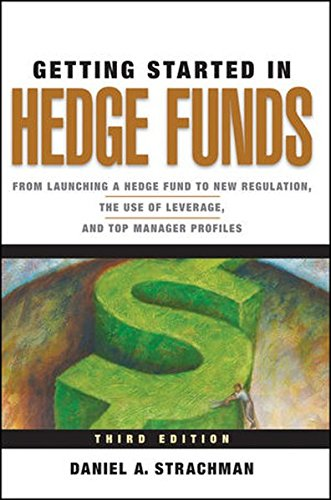 Getting Started in Hedge Funds: From Launching a Hedge Fund to New Regulation, the Use of Leverage, and Top Manager Profiles by Wiley