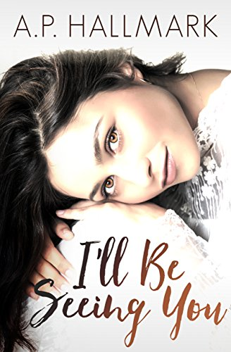 I'll Be Seeing You (Book 1 of 2 - the Seeing You series) by [Hallmark, A.P.]