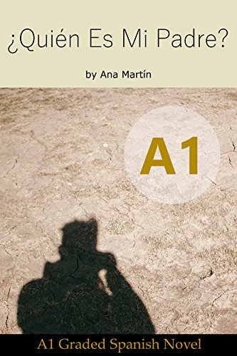 ¿Quién es mi Padre? Spanish A1 graded reader: Short Spanish story for beginners - suitable for Spanish learners at an A1 (Spanish Edition)