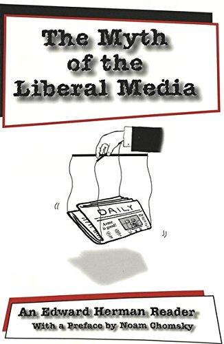 The Myth of the Liberal Media: An Edward Herman Reader (The Myth Of The Liberal Media)
