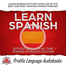 Learn Spanish Effortlessly in No Time: Spanish Phrases Edition: Learn Spanish Fast with Over 200 of the Best and Most Common Spanish Phrases Audiobook by Prolific Language Audiobooks Narrated by L. D. Taylor
