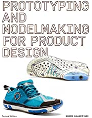 Prototyping and Modelmaking for Product Design: Second Edition (Essential reading for students and design professionals, digital processes, 3D printing, product development)