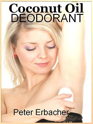 Coconut Oil Deodorant: How To Make (Amazing Coconut Oil Book 2)