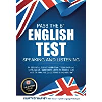 Pass the B1 English Test: Speaking and Listening: An essential guide to british citizenship and settlement / indefinite leave to remain (ILR) 100s of ... & answers (The British Citizen Series)