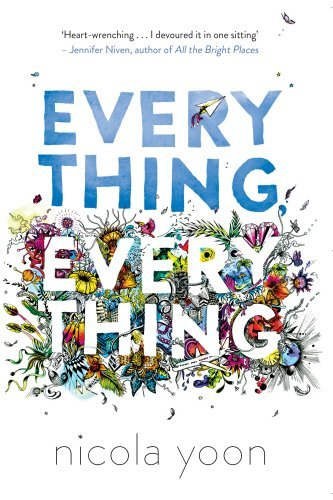 Everything, Everything By Nicola Yoon 2015-08-27