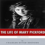 American Legends: The Life of Mary Pickford |  Charles River Editors