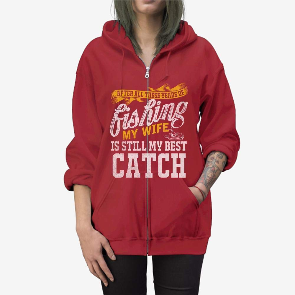 Funny Gift Birthday Awesome Tee After All These Years of Fishing My Wife is Still My Best Catch Zip Hooded Sweatshirt