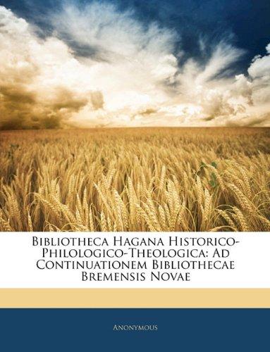 Read Online Bibliotheca Hagana Historico-Philologico-Theologica: Ad Continuationem Bibliothecae Bremensis Novae (Latin Edition) PDF