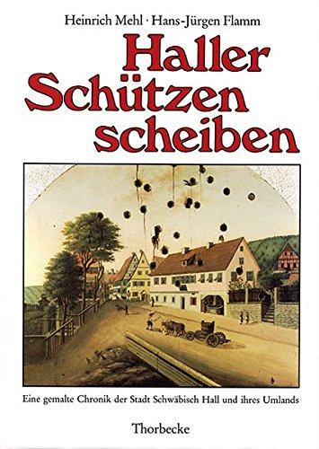 (Haller Schützenscheiben: Eine gemalte Chronik der Stadt Schwäbisch Hall und ihres Umlands (Forschungen aus Württembergisch Franken) (German Edition))