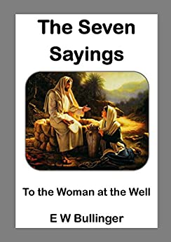 The Seven Sayings to the Woman at the Well by [Bullinger, E W]