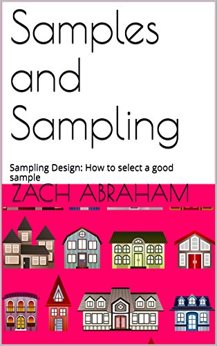 Samples and Sampling: Sampling Design:  How to select a good sample