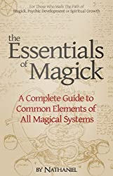 The Essentials of Magick: A Complete Guide to Common Elements of All Magical Systems