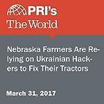 Nebraska Farmers Are Relying on Ukrainian Hackers to Fix Their Tractors | Rachel Gotbaum