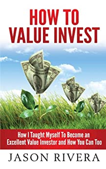 How To Value Invest: How I Taught Myself To Become An Excellent Value Investor And How You Can Too (English Edition) por [Rivera, Jason]