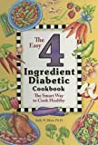 img - for The Easy 4 Ingredient Diabetic Cookbook: The Smart Way to Cook Healthy book / textbook / text book
